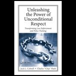 Unleashing the Power of Unconditional Respect Transforming Law Enforcement and Police Training
