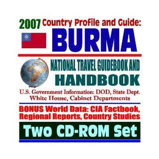 2007 Country Profile and Guide to Burma (Myanmar)   National Travel Guidebook and Handbook   Economic Reports, USAID, APEC, ASEAN, World War II, Stilwell, Merrill's Marauders (Two CD ROM Set): U.S. Government: 9781422012710: Books
