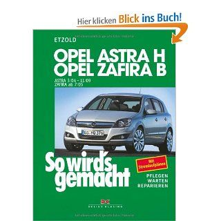 Opel Astra H 3/04 11/09, Opel Zafira B ab 7/05 So wird's gemacht   Band 135 R�diger Etzold Bücher
