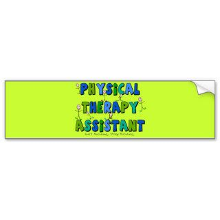 Physical Therapy Assistant Gifts Bumper Stickers
