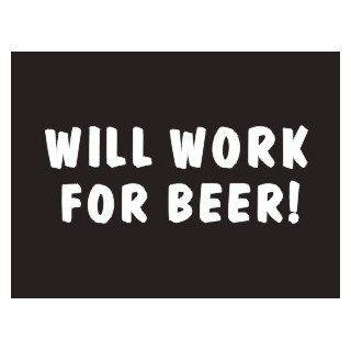 #117 Will Work For Beer Bumper Sticker / Vinyl Decal: Automotive