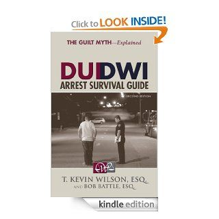 DUI/DWI Arrest Survival Guide eBook: T. Kevin Wilson, Bob Battle: Kindle Store