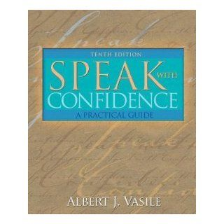 Speak with Confidence A Practical Guide (10th Edition) [Paperback] [2007] 10 Ed. Albert J. Vasile Albert J. Vasile Books