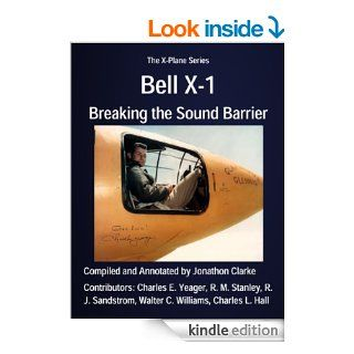 Bell X 1: Breaking the Sound Barrier (The X Plane Series) eBook: Charles L. Hall, Walter C.  Williams, R. M.  Stanley, R. J.  Sandstrom, Charles E.  Yeager, Jonathon  Clarke: Kindle Store