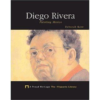 Diego Rivera Painting Mexico (A Proud Heritage the Hispanic Library) Deborah Kent, Diego Rivera 9781592963843 Books