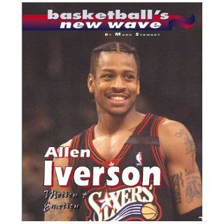 Allen Iverson: Motion &Emotion (Basketball's New Wave): Mark Stewart: 9780761319580: Books
