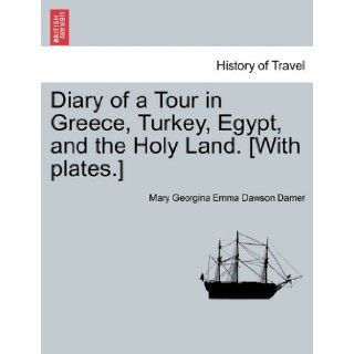 Diary of a Tour in Greece, Turkey, Egypt, and the Holy Land. [With plates.] VOL. II Mary Georgina Emma Dawson Damer 9781241091828 Books