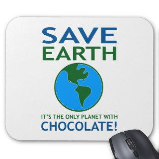 Save Earth It Has Chocolate Funny Mouse Pads