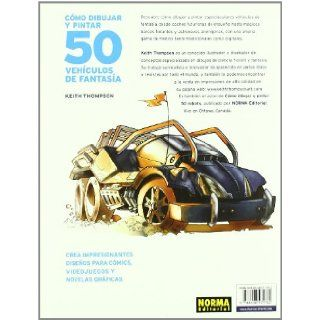 Como dibujar y pintar 50 vehiculos de fantasia / 50 Fantasy Vehicles to Draw and Paint: Crea increibles vehiculos para comics, juegos y novelasGames and Graphic Novels (Spanish Edition): Keith Thompson: 9788498471762: Books