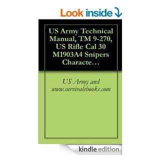 US Army Technical Manual, TM 9 270, US Rifle Cal 30 M1903A4 Snipers Characteristics and Operation and Use of Telescopic Sight eBook: US Army and www.survivalebooks Kindle Store