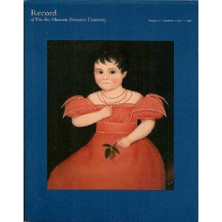 Record of The Art Museum, Princeton University Volume 57, Numbers 1 and 2, 1998 A Window into Collecting American Folk Art The Edward Duff Balken Collection at Princeton Charlotte Emans Moore, Colleen Cowles Heslip, Jill Guthrie, Brenda Gilchrist Book