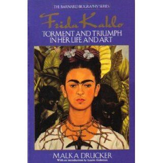 Frida Kahlo: Torment and Triumph in Her Life and Art (The Barnard Biographgy Series): Malka Drucker, Laurie Anderson: 9780553354089: Books