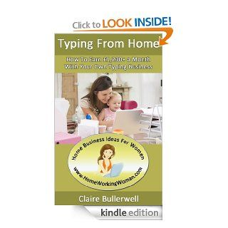 Make Money Typing From Home How To Earn �1,200+ Per Month With Your Own Home Based Typing Business eBook Claire Bullerwell Kindle Store
