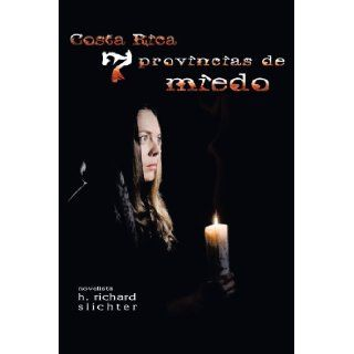 Costa Rica 7 Provincias de Miedo (Spanish Edition): H. Richard Slichter: 9781463404802: Books