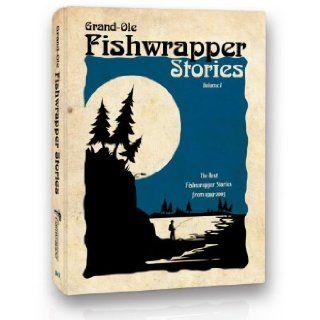 Grand Ole Fishwrapper Stories Vol. 1 (Volume 1) Little Mountain Printing 9780965684262 Books
