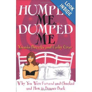 Humped Me, Dumped Me: Why You Were F****d and Chucked and How to Bounce Back: Yasmin Brooks, Cathy Gray: 9781843171591: Books
