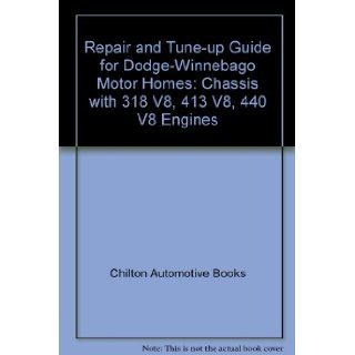 Repair and Tune up Guide for Dodge Winnebago Motor Homes: Chassis with 318 V8, 413 V8, 440 V8 Engines: Chilton Automotive Books: 9780801960130: Books