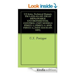 US Army, Technical Manual, TM 9 4120 411 24P, FIELD DEPLOYABLE ENVIRONMENTAL CONTROL UNIT MODELS FDECU 2, FDECU 3, AND FDECU 4, (NSN 4120 01 449 0459) eBook: U.S. Pentagon: Kindle Store