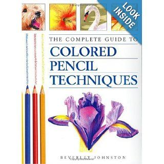 The Complete Guide to Colored Pencil Techniques Beverley Johnston 0806488415653 Books