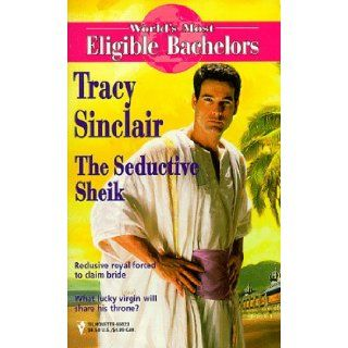 The Seductive Sheik (World's Most Eligible Bachelors) Tracy Sinclair 9780373650231 Books