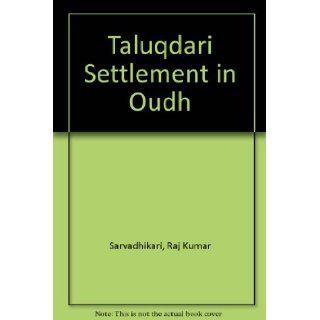 Taluqdari Settlement in Oudh: Raj Kumar Sarvadhikari: 9780836415827: Books
