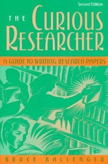 The Curious Researcher: A Guide to Writing Research Papers (9780205273287): Bruce Ballenger: Books