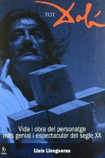 Tot Dali Vida I Obra del Personatge Mes Genial I Espectacular del Segle XX 9788473068918 Books