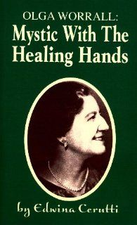 Olga Worrall: Mystic with the Healing Hands: Edwina Cerutti: 9780898041958: Books