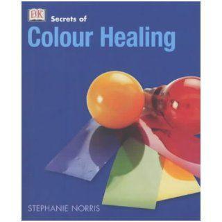 Colour Healing (Secrets of): Stephanie Norris, Stephanie Farrow: 9780751335644: Books