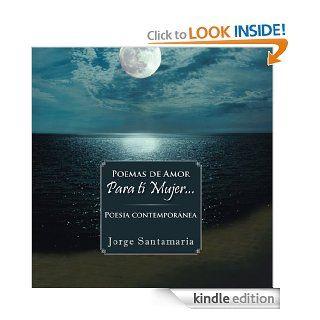 Poemas de amor     Para t� mujer: Poes�a contempor�nea (Spanish Edition) eBook: Jorge Santamaria: Kindle Store