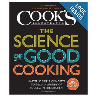 The Science of Good Cooking (Cook's Illustrated Cookbooks): The Editors of America's Test Kitchen and Guy Crosby Ph.D: 9781933615981: Books