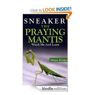 Sneaker The Praying Mantis: Watch Me And Learn! A Kids Book About The Praying Mantis   Kindle edition by Maura Kempa. Children Kindle eBooks @ .