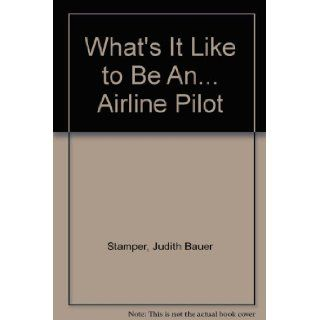 What's It Like to Be AnAirline Pilot Judith Bauer Stamper, Ann W. Iosa 9780816717910 Books