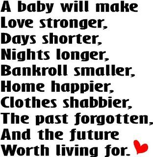 A baby will make love stronger, days shorter, nights longer, bankroll smaller, home happier, clothes shabbier, the past forgotten, and the future worth living for cute wall quotes sayings art vinyl wall decal   Childrens Wall Decor