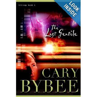 The Last Gentile (The Last Gentile Trilogy, Book 1): Cary R. Bybee, Bea Kassees, Steve Gardner: 9780974439808: Books