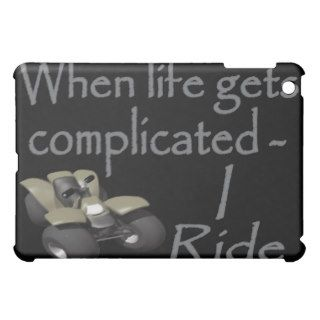 ATV Four Wheeler I Ride When Life Gets Complicated iPad Mini Covers