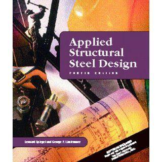 Applied Structural Steel Design (4th Edition) Leonard Spiegel, George F. Limbrunner 9780130889836 Books