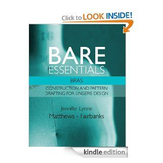 Bare Essentials: Bras   Construction and Pattern Drafting for Lingerie Design eBook: Jennifer Lynne Matthews   Fairbanks: Kindle Store