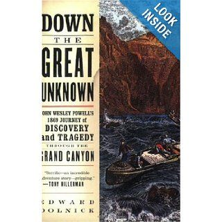 Down the Great Unknown John Wesley Powell's 1869 Journey of Discovery and Tragedy Through the Grand Canyon Edward Dolnick 8601400292938 Books
