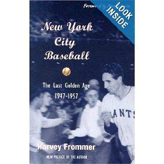 New York City Baseball The Last Golden Age, 1947 1957 Harvey Frommer, Monte Irvin Books