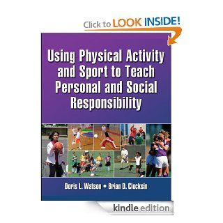 Using Physical Activity and Sport to Teach Personal and Social Responsibility eBook: Doris Watson, Brian Clocksin: Kindle Store
