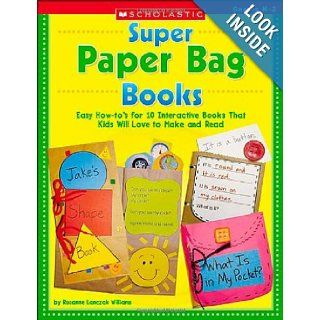 Super Paper Bag Books Easy How to's for 10 Interactive Books That Kids Will Love to Make and Read (9780439395038) Rozanne Lanczak Williams Books