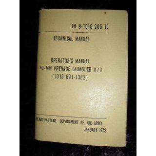 Operator's Manual 40 mm Grenade Launcher M79 (1010 691 1382). January 1972. Technical Manual TM 9 1010 201 10: Books