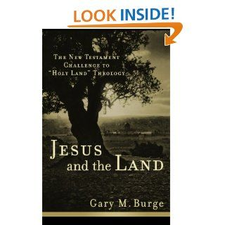 """Jesus and the Land The New Testament Challenge to """"Holy Land"""" Theology Gary M. Burge 9780801038983 Books"""