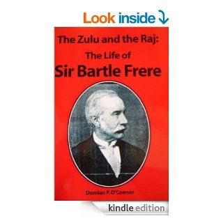 The Zulu and the Raj.  the Life of Sir Bartle Frere eBook: Damian O'Connor: Kindle Store