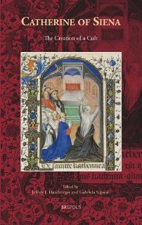 Catherine of Siena The Creation of a Cult (Medieval Women Texts and Contexts) (9782503544151) Jeffrey Hamburger, Gabriela Signori Books