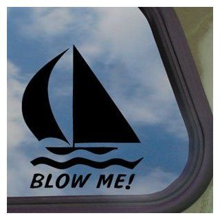 Blow Me Sailboat Black Decal Car Truck Window Sticker   Automotive Decals