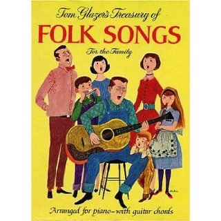 Tom Glazer's Treasury of Folk Songs for the Family (130 Songs Arranged for Piano with Guitar Chords): Tom Glazer, Art Seiden: Books