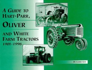 A Guide to Hart Parr, Oliver and White Farm Tractors 1901 1996 (9780929355870) Larry Gay Books