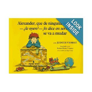 Alexander, Que de Ninguna Manera ALe Oyen? !Lo Dice En Sire! Se Va A Mudar: (Alexander, Who's Not  Do You Hear Me? I Mean It!  Going to Move): Judith Viorst, Robin Preiss Glasser, Alma Flor Ada: 9780689319846: Books